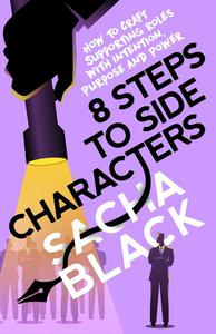 8 Steps to Side Characters How to Craft Supporting Roles with Intention, Purpose, and Power