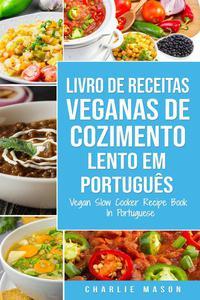 Livro de Receitas Veganas de Cozimento Lento Em português/ Vegan Slow Cooker Recipe Book In Portuguese