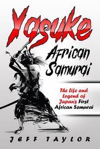 Yasuke (African Samurai): The Life and Legend of Japan's First African Samurai