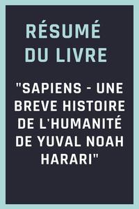 """Résumé du livre """"Sapiens - une breve histoire de l'humanité de Yuval Noah Harari"""""""