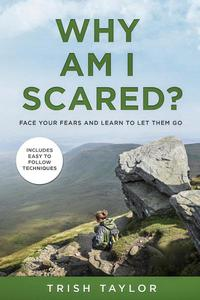 Why Am I Scared? Face Your Fears and Learn to Let Them Go