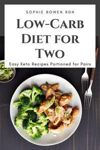 Low-Carb Diet for Two; Easy Keto Recipes Portioned for Pairs