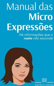 Manual das Micro Expressões: Há informações que o rosto não esconde
