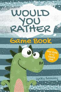 Would You Rather Game Book For Kids 6-12 Years Old: Crazy Jokes and Creative Scenarios for Kids and Family