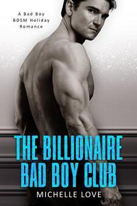 The Billionaire Bad Boy Club: A Bad Boy BDSM Holiday Romance