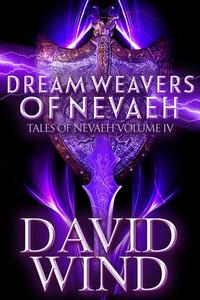 Dream Weavers of Nevaeh: The Post Apocalyptic Epic Sci-Fi Fantasy of Earth's Future