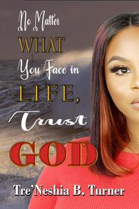 No Matter What You Face in Life, Trust God: A 28 Day Devotional