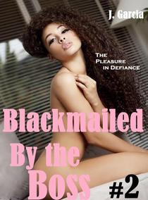 Blackmailed By the Boss#2: The Pleasure in Defiance