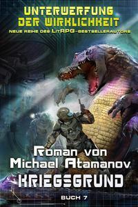 Kriegsgrund (Unterwerfung der Wirklichkeit Buch 7) LitRPG-Serie