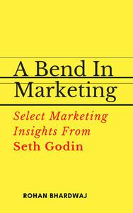 A Bend In Marketing : Select Marketing Insights From Seth Godin