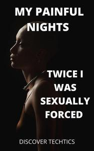 Twice I was Sexually forced , My painful Nights