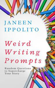 Weird Writing Prompts: Random Questions to Supercharge Your STory