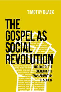 The Gospel as Social Revolution: The Role of the Church in the Transformation of Society