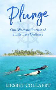 Plunge: One Woman's Pursuit of a Life Less Ordinary