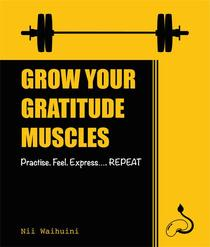 Grow Your Gratitude Muscles Practise Feel Express Repeat