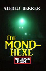 Mysteriöser Alfred Bekker Krimi: Die Mondhexe
