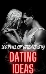 200 Full of Creativity Dating Ideas