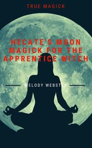 Hecate's Moon Magick for the Apprentice Witch