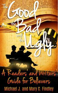 The Good, the Bad, and the Ugly: A Readers' and Writers' Guide for Believers