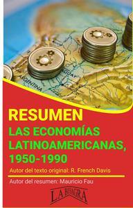 Resumen de Las Economías Latinoamericanas, 1950-1990 de R. French Davis