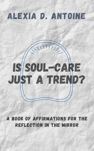 Is Soul-Care Just a Trend? A Book of Affirmations for the Reflection in the Mirror