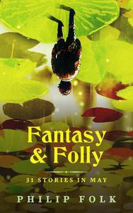 Fantasy & Folly: 31 Stories in May