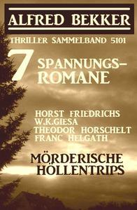 7 Spannungsromane: Mörderische Höllentrips - Thriller Sammelband 5101