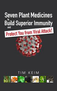 Seven Plant Medicines to Build Superior Immunity & Protect You from Viral Attack!