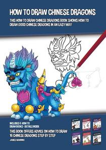 How to Draw Chinese Dragons (This How to Draw Chinese Dragons Book Shows How to Draw Good Chinese Dragons in an Easy Way)