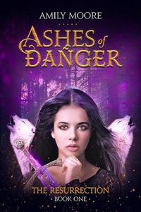Ashes of Danger The Resurrection: Book 1