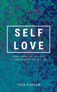 Self Love - Learn How You Can Live A Happy And Fulfilling Life