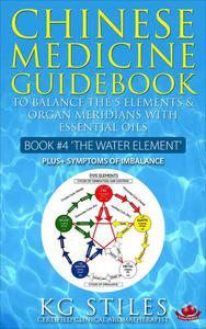 Chinese Medicine Guidebook Essential Oils to Balance the Water Element & Organ Meridians
