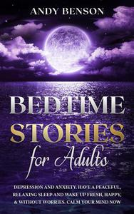 Bedtime Stories for Adults  Depression and Anxiety. Have a Peaceful, Relaxing Sleep and Wake up Fresh, Happy, & Without Worries. Calm Your Mind NOW