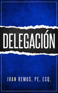 Delegación: Una Guía Completa de Gerencia y Liderazgo de Cómo Delegar para Crear un Equipo de Trabajo que Realmente Funcione Hacia sus Objetivos Como Elemento ... para Alcanzar el Éxito (Spanish Ed.)
