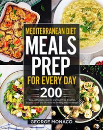 Mediterranean Diet Meals Prep for Every Day: 200 Easy and tasty Recipes for any Meals Prep; Breakfast, Brunch, Lunch and Dinner to eat Healthy and Lose Weight