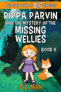 Pippa Parvin and the Mystery of the Missing Wellies: A Little Book of BIG Choices