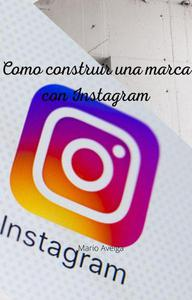 Como construir una marca con Instagram