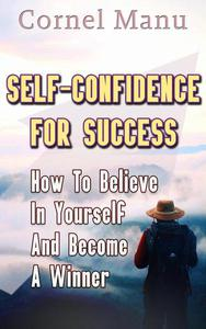 Self-Confidence for Success: How to Believe in Yourself and Become a Winner