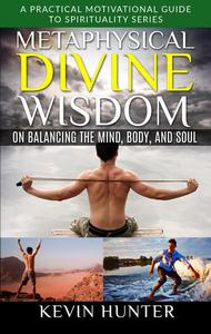 Metaphysical Divine Wisdom on Balancing the Mind, Body, and Soul
