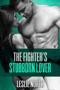 The Fighter's Stubborn Lover