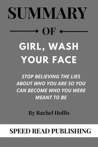Summary Of Girl, Wash Your Face By Rachel Hollis Stop Believing the Lies about Who You Are So You Can Become Who You Were Meant to Be