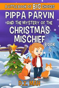 Pippa Parvin and the Mystery of the Christmas Mischief: A Little Book of BIG Choices