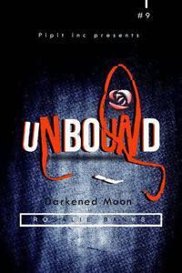 Unbound #9: Darkened Moon