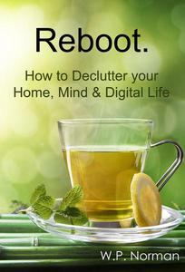 Reboot: How to Declutter your Home, Mind & Digital Life