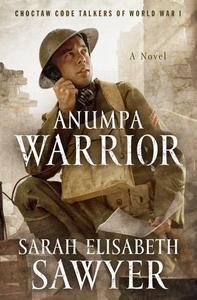 Anumpa Warrior: Choctaw Code Talkers of World War I