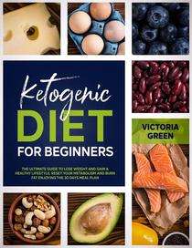 Ketogenic Diet for Beginner: The Ultimate Guide to Lose Weight and Gain a Healthy Lifestyle. Reset your Metabolism and Burn Fat Enjoying the 30 Days Meal Plan