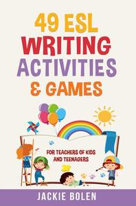 49 ESL Writing Activities & Games: For Teachers of Kids and Teenagers
