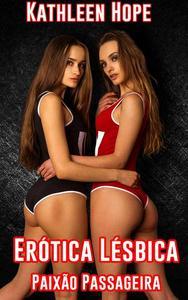 Erótica Lésbica: Paixão Passageira