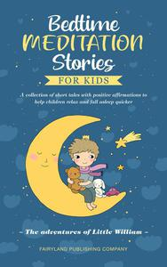 Bedtime Meditation Stories for Kids a Collection of Short Tales With Positive Affirmations to Help Children Relax and Fall Asleep Quicker   The Adventures of Little William