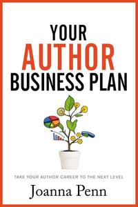 Your Author Business Plan: Take Your Author Career To The Next Level